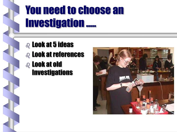 You need to choose an Investigation …..