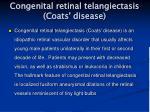 congenital retinal telangiectasis coats disease