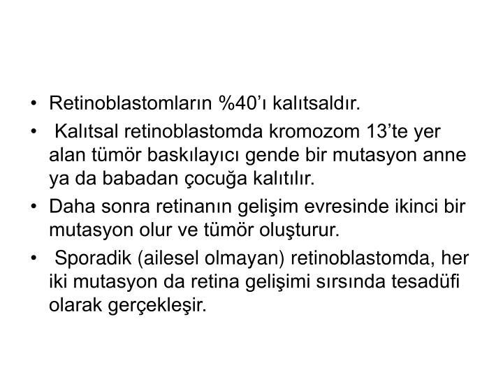 Retinoblastomların %40'ı kalıtsaldır.