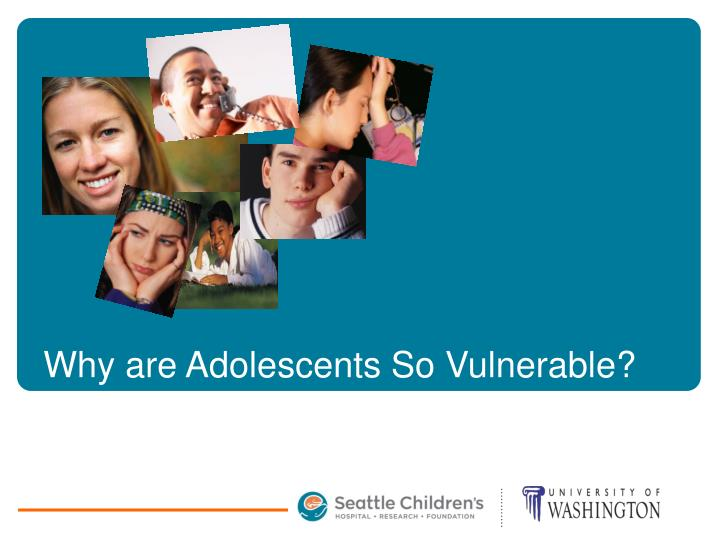 Why are Adolescents So Vulnerable?