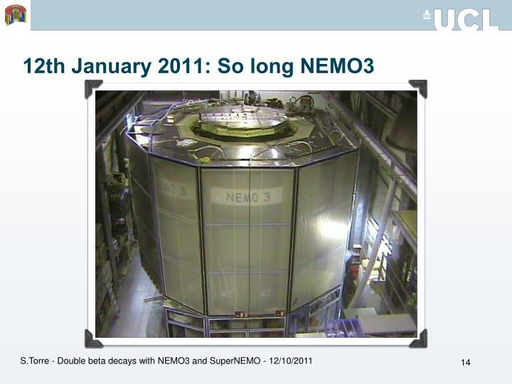 12th January 2011: So long NEMO3