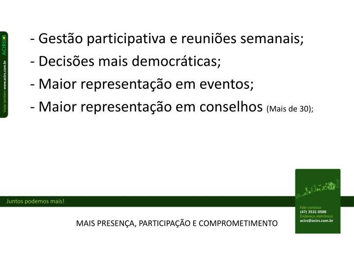 - Gestão participativa e reuniões semanais;