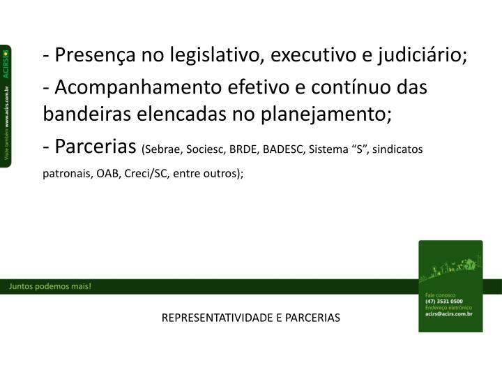 - Presença no legislativo, executivo e judiciário;
