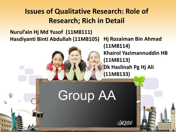 Issues of Qualitative Research: Role of Research; Rich in Detail