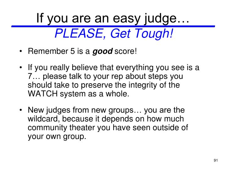 If you are an easy judge…