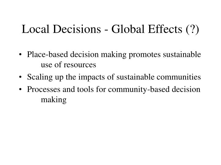 Local Decisions - Global Effects (?)