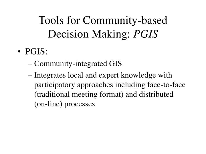 Tools for Community-based Decision Making: