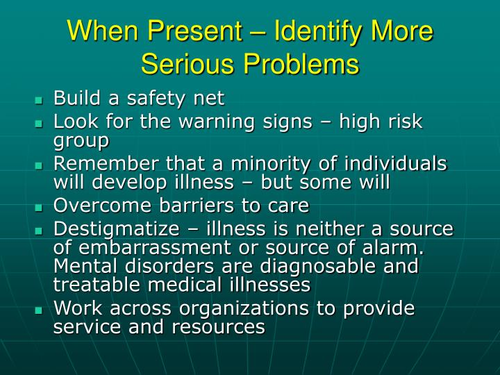 When Present – Identify More Serious Problems