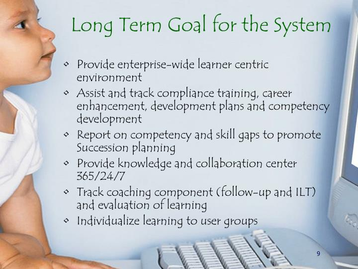 Long Term Goal for the System