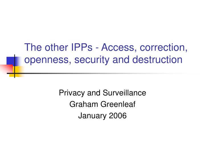 The other ipps access correction openness security and destruction
