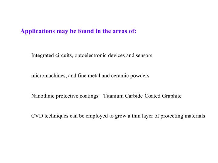 Applications may be found in the areas of: