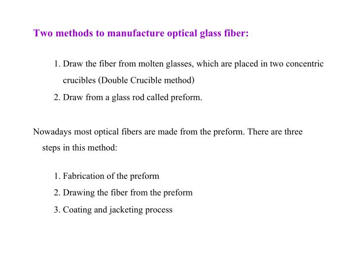 Two methods to manufacture optical glass fiber: