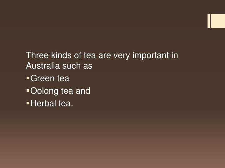 Three kinds of tea are very important in Australia such as