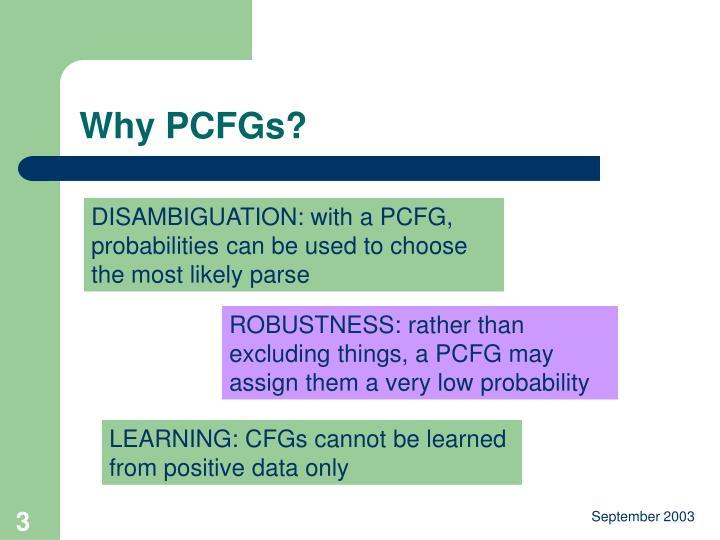 Why PCFGs?