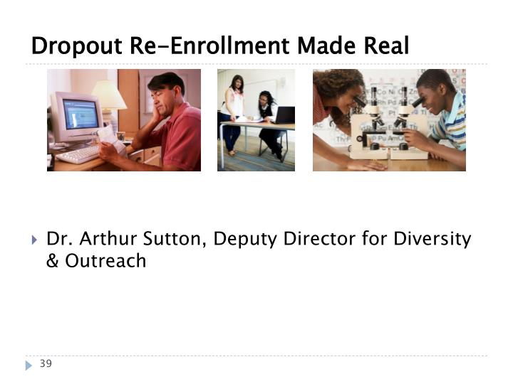 Dropout Re-Enrollment Made Real
