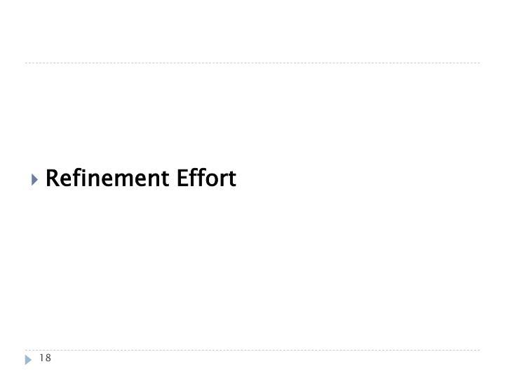 Refinement Effort