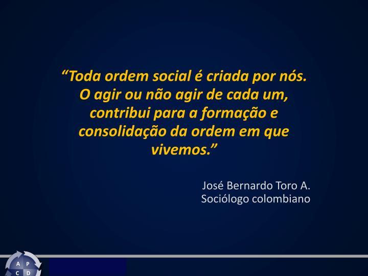 """""""Toda ordem social é criada por"""