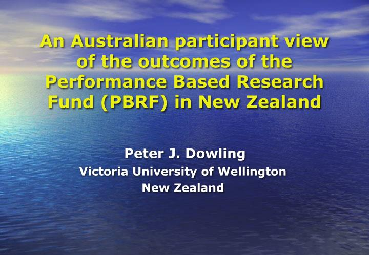 An Australian participant view of the outcomes of the Performance Based Research Fund (PBRF) in New ...