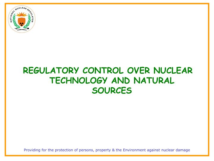 REGULATORY CONTROL OVER NUCLEAR TECHNOLOGY AND NATURAL SOURCES