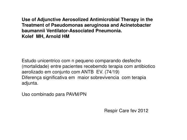 Use of Adjunctive Aerosolized Antimicrobial Therapy in the Treatment of Pseudomonas aeruginosa and Acinetobacter baumannii Ventilator-Associated Pneumonia.