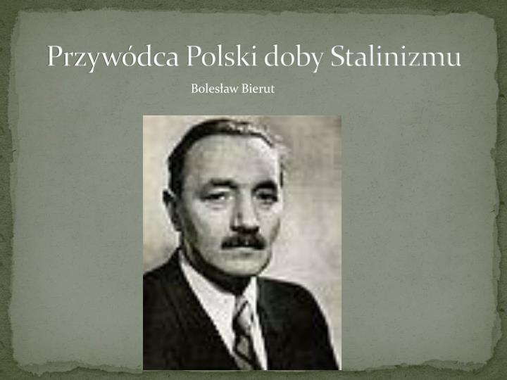 Przywódca Polski doby Stalinizmu