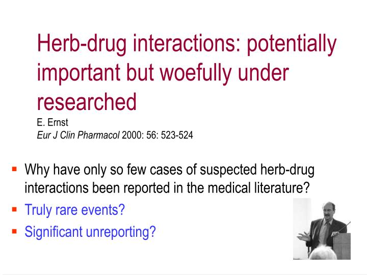 Herb-drug interactions: potentially important but woefully under researched