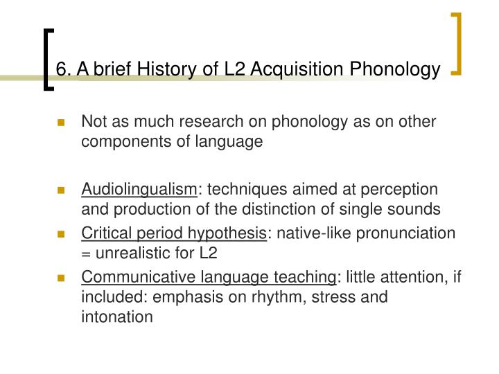 6. A brief History of L2 Acquisition Phonology