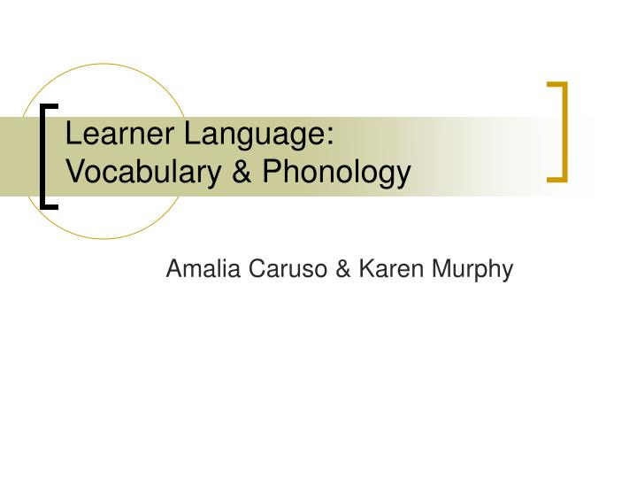 Learner language vocabulary phonology