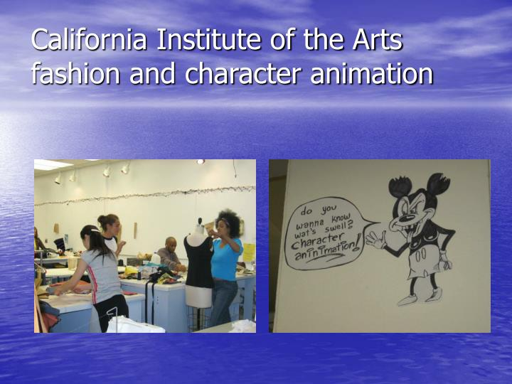 California Institute of the Arts  fashion and character animation
