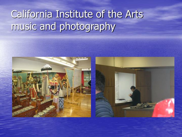 California Institute of the Arts  music and photography