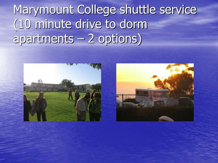 Marymount College shuttle service (10 minute drive to dorm apartments – 2 options)