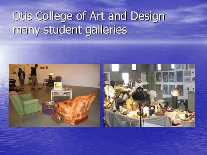 Otis College of Art and Design  many student galleries