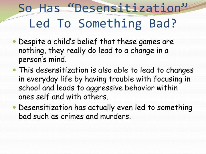 "So Has ""Desensitization"" Led To Something Bad?"