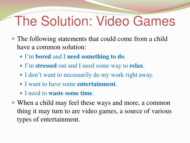The Solution: Video Games