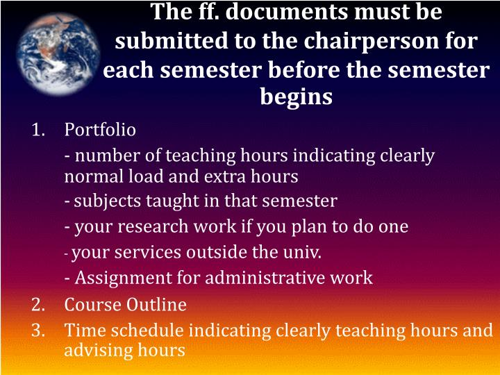 The ff. documents must be submitted to the chairperson for each semester before the semester begins