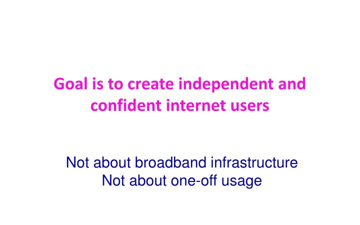 Goal is to create independent and confident internet users