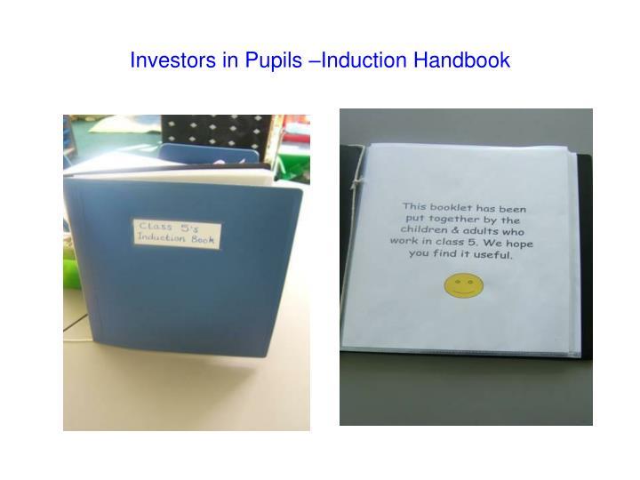 Investors in Pupils –Induction Handbook