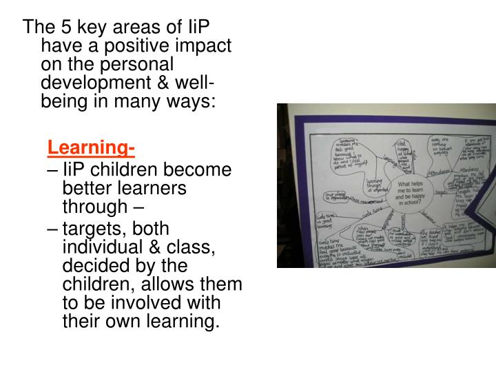The 5 key areas of IiP have a positive impact on the personal development & well-being in many ways: