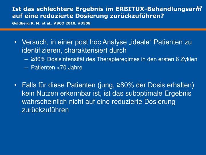 Ist das schlechtere Ergebnis im ERBITUX-Behandlungsarm auf eine reduzierte Dosierung zurückzuführen?