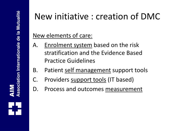 New initiative : creation of DMC