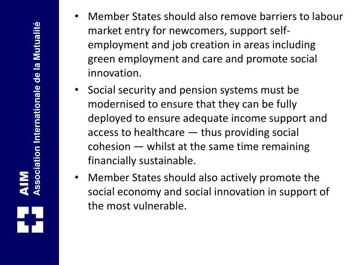 Member States should also remove barriers to labour market entry for newcomers, support self-employment and job creation in areas including green employment and care and promote social innovation.