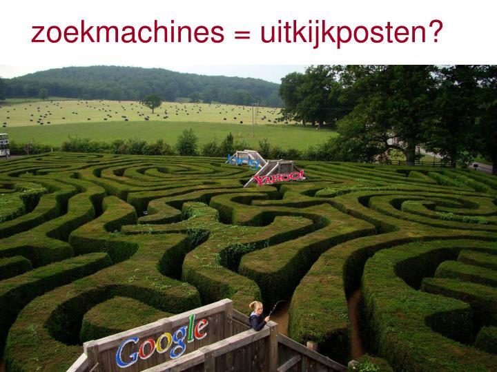 zoekmachines = uitkijkposten?