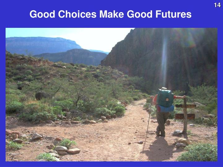 Good Choices Make Good Futures