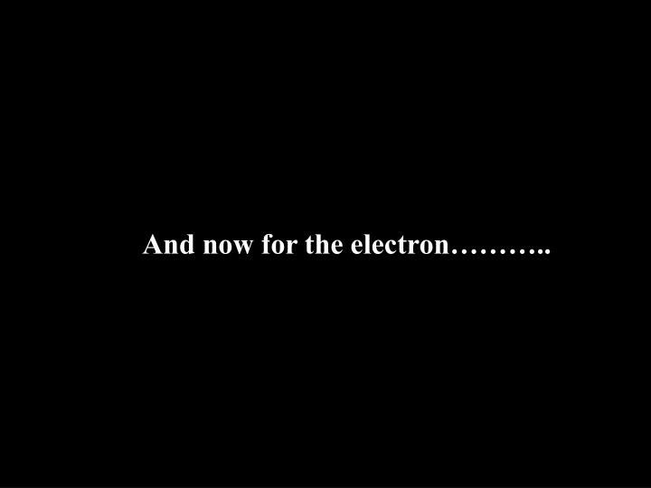 And now for the electron………..