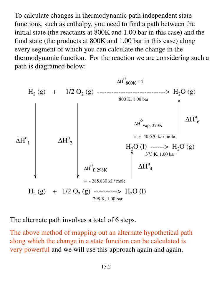To calculate changes in thermodynamic path independent state functions, such as enthalpy, you need t...
