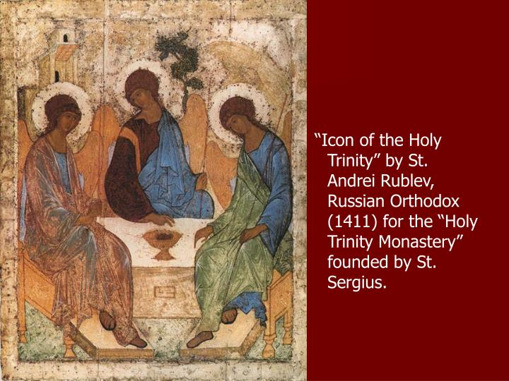 """Icon of the Holy Trinity"" by St. Andrei Rublev, Russian Orthodox (1411) for the ""Holy Trinity Monastery"" founded by St. Sergius."