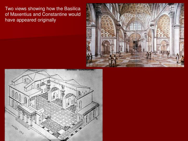 Two views showing how the Basilica of Maxentius and Constantine would have appeared originally