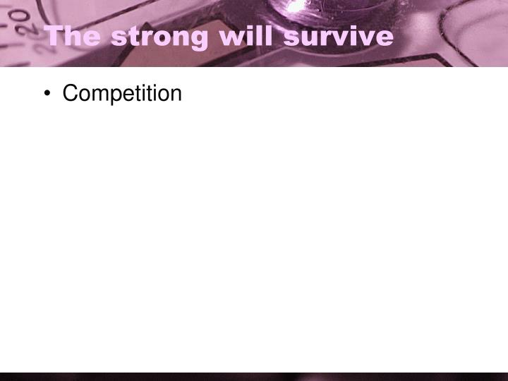 The strong will survive