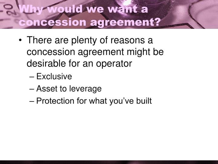 Why would we want a concession agreement?