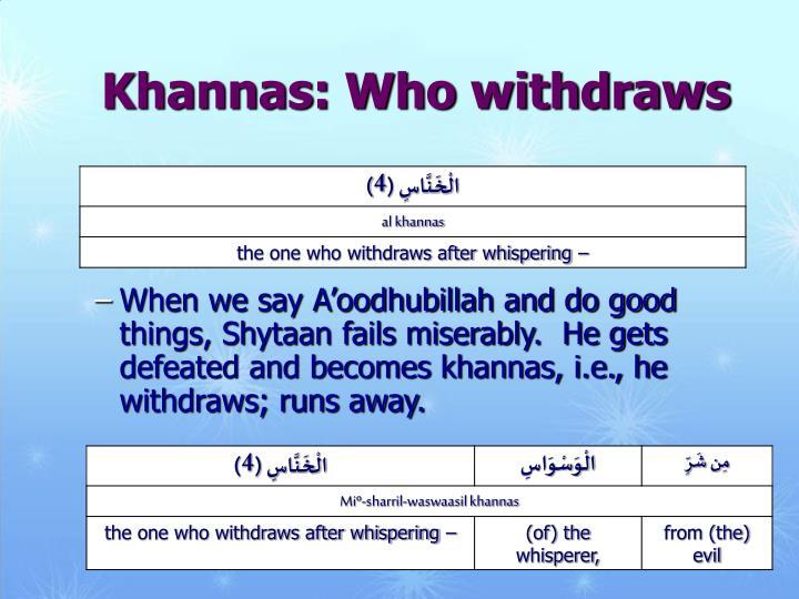 Khannas: Who withdraws
